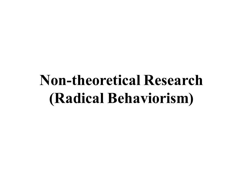 Non-theoretical Research (Radical Behaviorism)