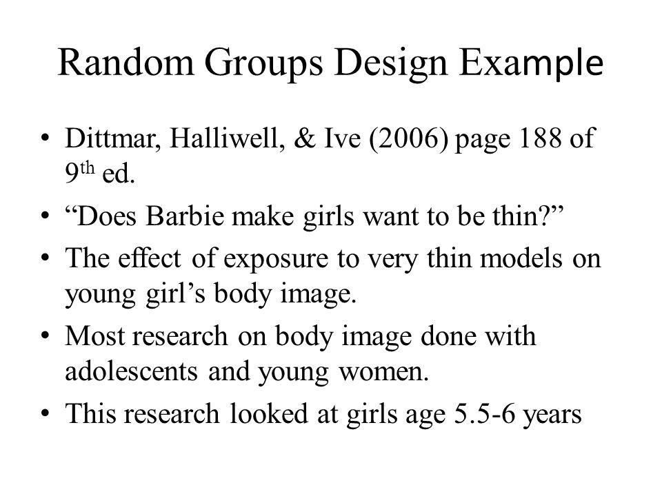 Random Groups Design Exa mple Dittmar, Halliwell, & Ive (2006) page 188 of 9 th ed.
