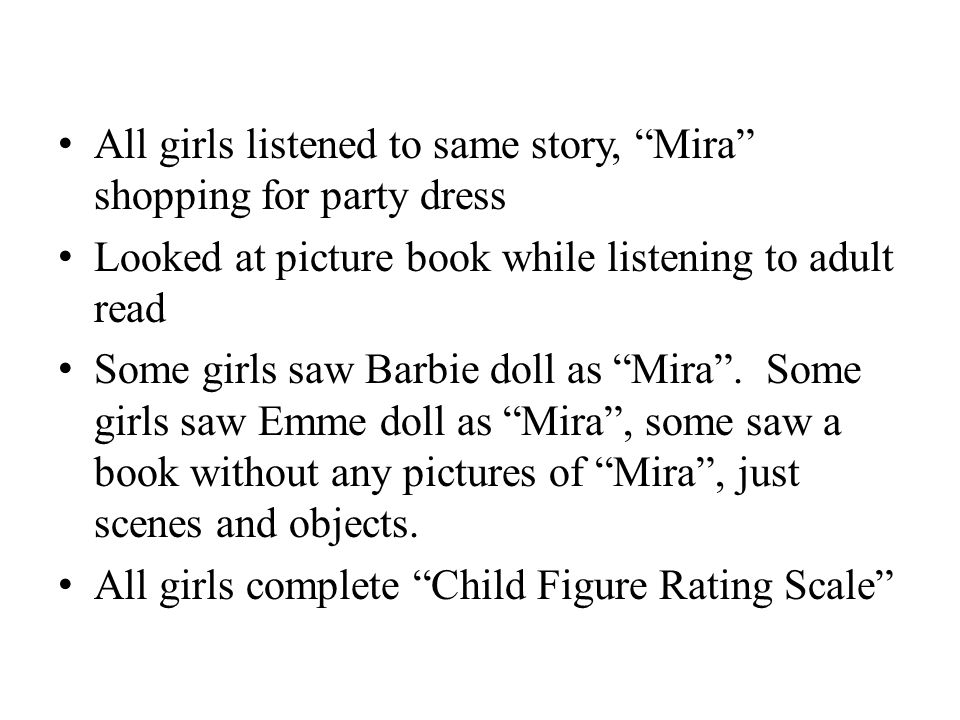All girls listened to same story, Mira shopping for party dress Looked at picture book while listening to adult read Some girls saw Barbie doll as Mira .
