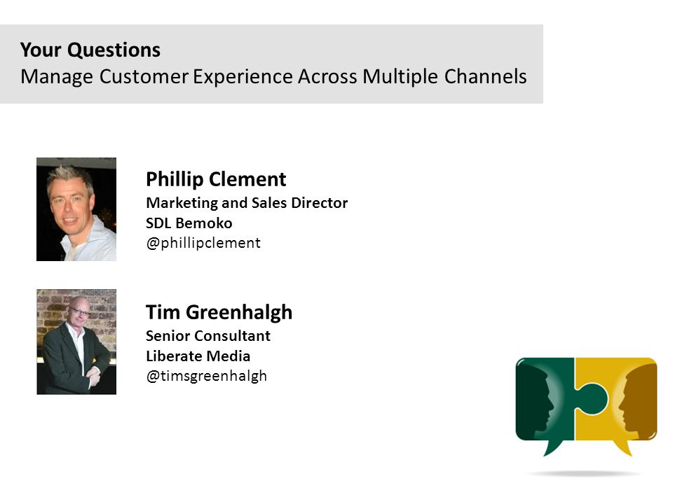 Phillip Clement Marketing and Sales Director SDL Bemoko @phillipclement Tim Greenhalgh Senior Consultant Liberate Media @timsgreenhalgh Your Questions