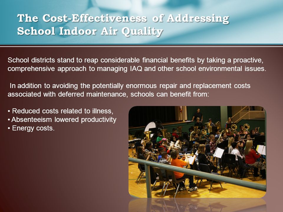 The Cost-Effectiveness of Addressing School Indoor Air Quality School districts stand to reap considerable financial benefits by taking a proactive, comprehensive approach to managing IAQ and other school environmental issues.