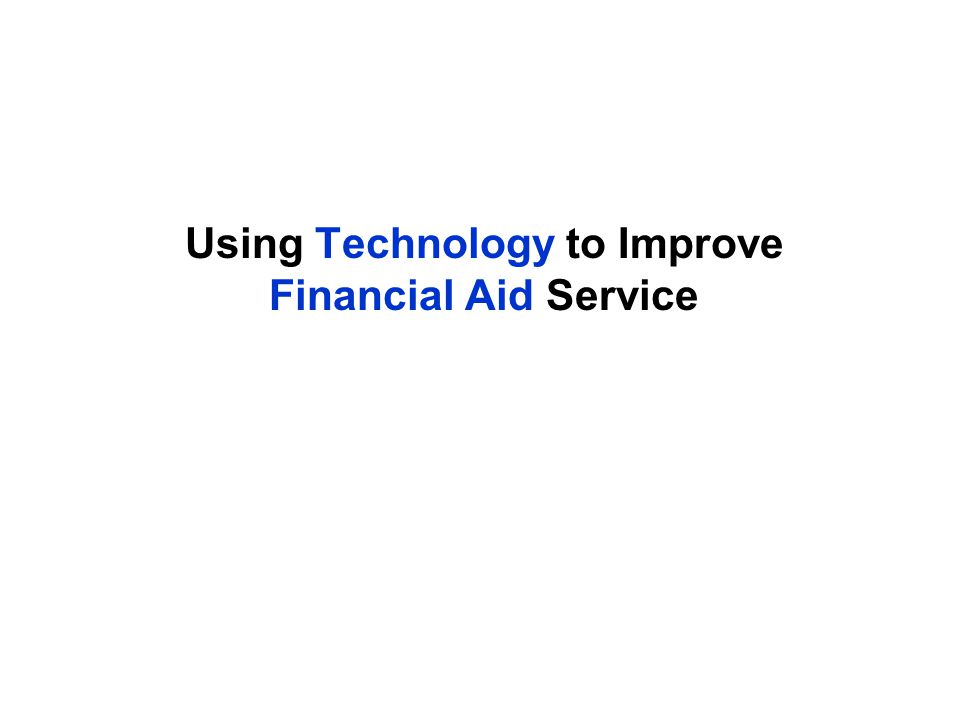 Using Technology to Improve Financial Aid Service