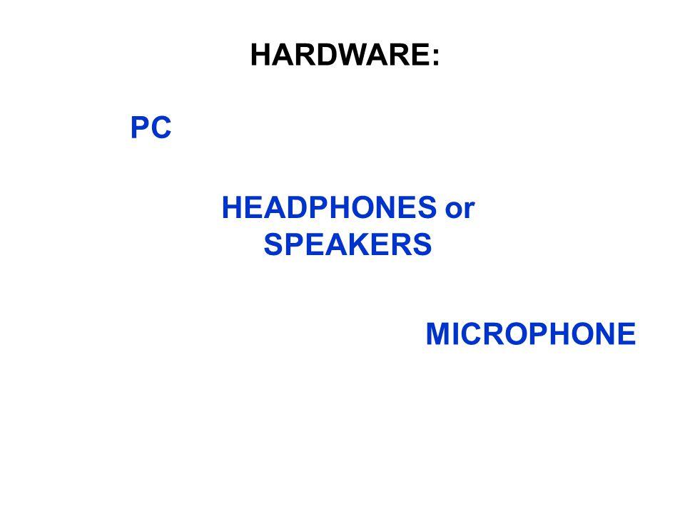 HARDWARE: PC MICROPHONE HEADPHONES or SPEAKERS