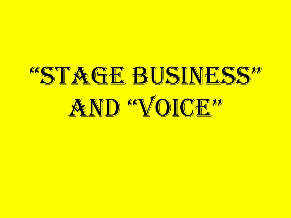 Stage Business and Voice
