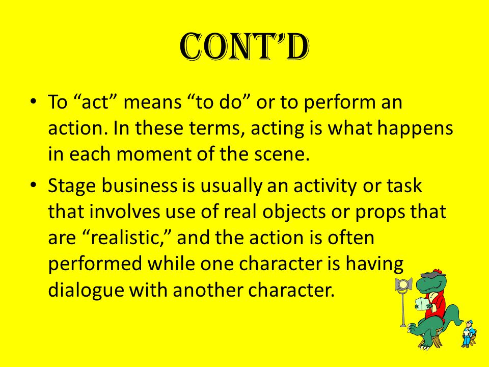 Cont'd To act means to do or to perform an action.