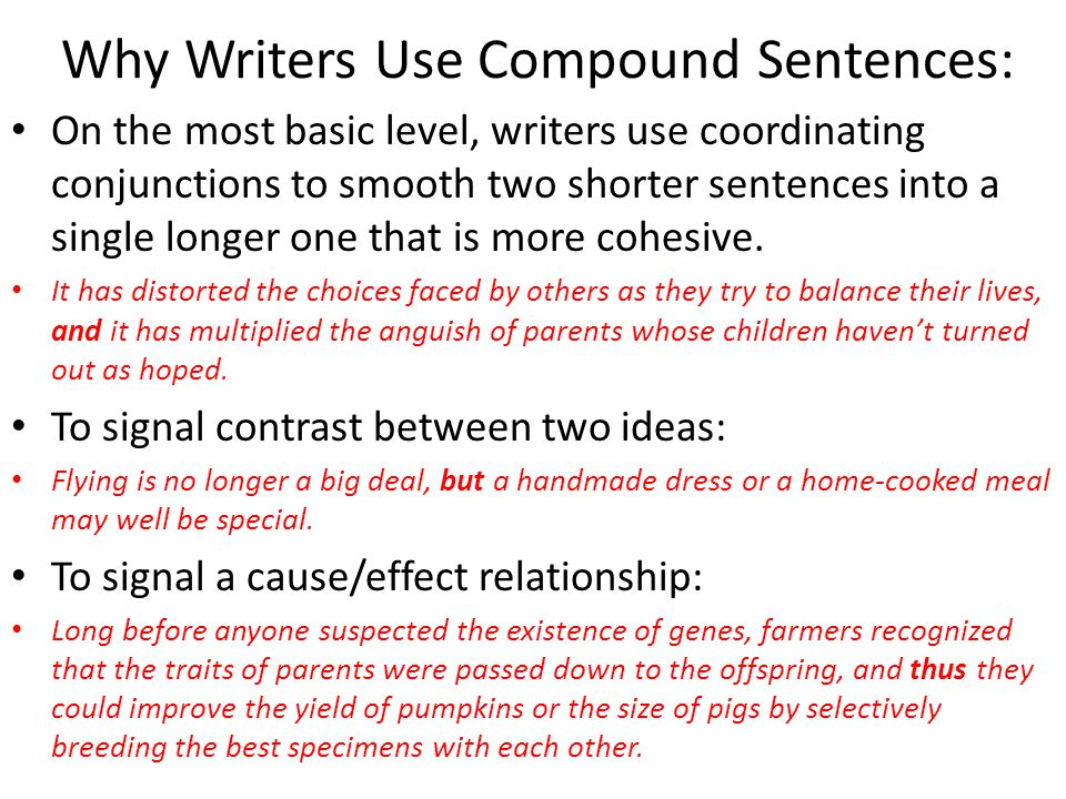 Why Writers Use Compound Sentences: On the most basic level, writers use coordinating conjunctions to smooth two shorter sentences into a single longer one that is more cohesive.