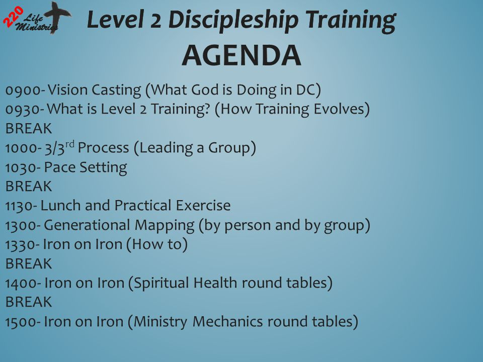 Level 2 Discipleship Training 220 Life Ministries Level 2 Discipleship Training 220 Life Ministries AGENDA 0900- Vision Casting (What God is Doing in DC) 0930- What is Level 2 Training.