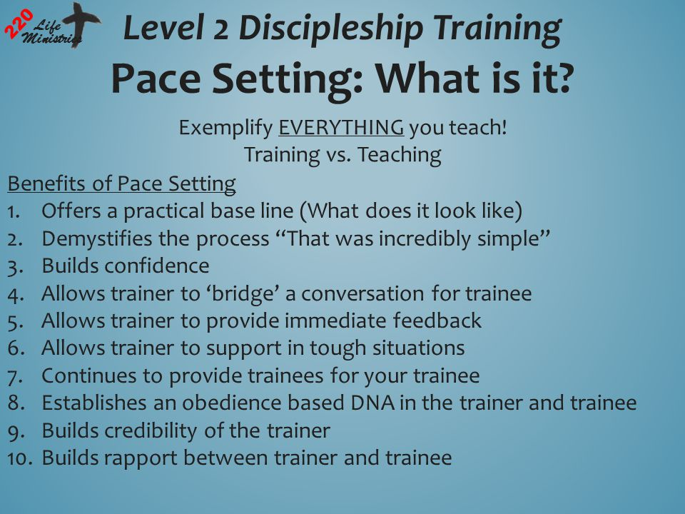 Level 2 Discipleship Training 220 Life Ministries Pace Setting: What is it.