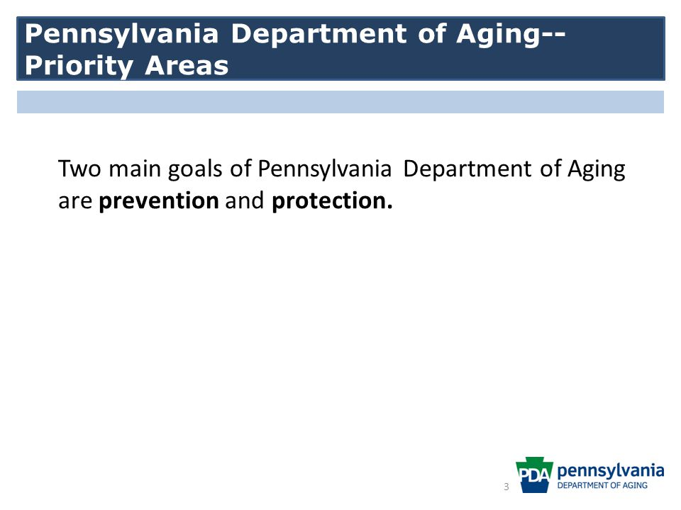 Two main goals of Pennsylvania Department of Aging are prevention and protection.