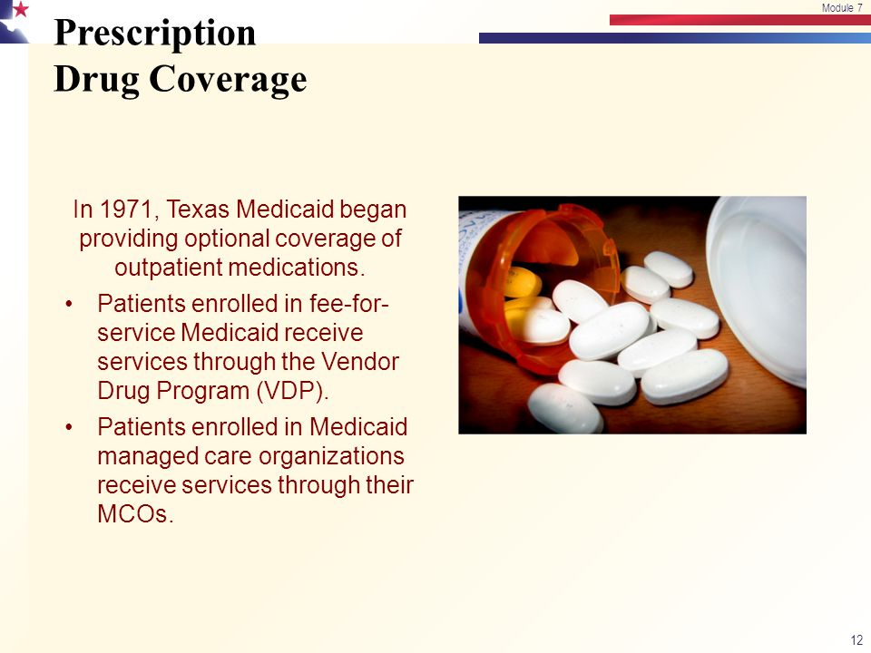 Prescription Drug Coverage 12 Module 7 In 1971, Texas Medicaid began providing optional coverage of outpatient medications. Patients enrolled in fee-f