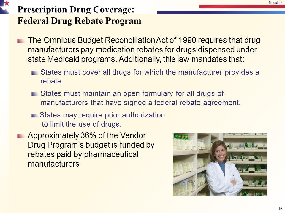 Prescription Drug Coverage: Federal Drug Rebate Program The Omnibus Budget Reconciliation Act of 1990 requires that drug manufacturers pay medication