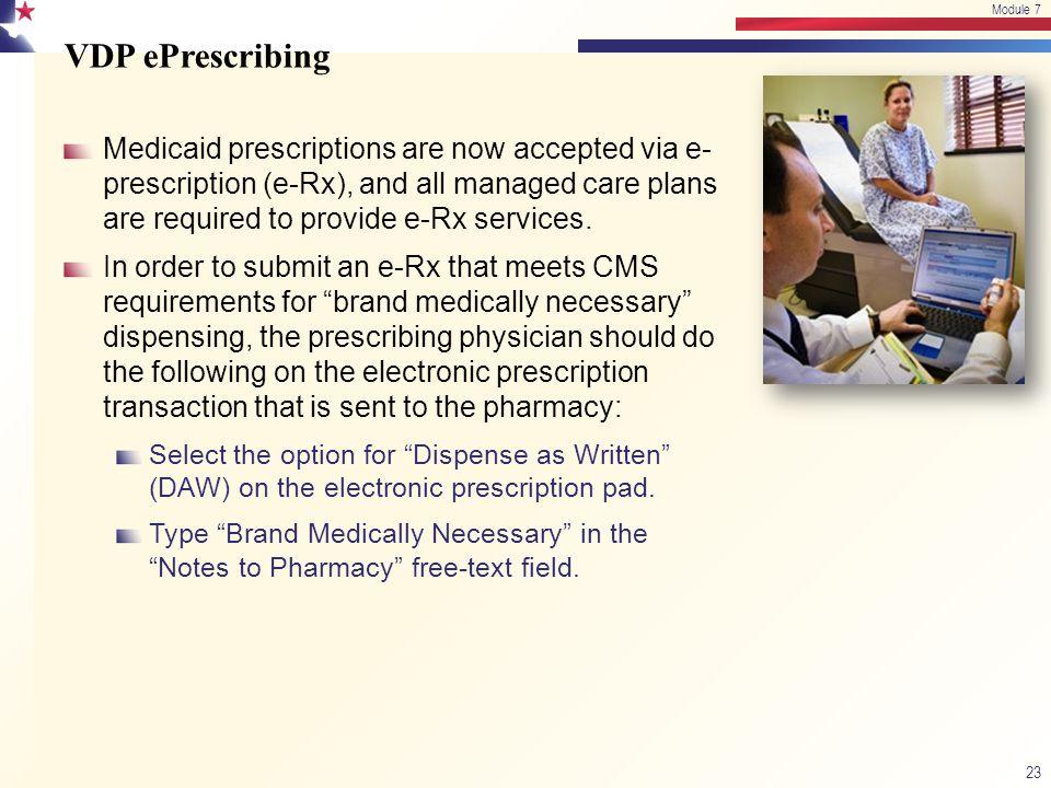 VDP ePrescribing Medicaid prescriptions are now accepted via e- prescription (e-Rx), and all managed care plans are required to provide e-Rx services.