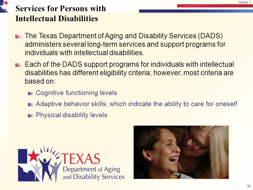 Services for Persons with Intellectual Disabilities The Texas Department of Aging and Disability Services (DADS) administers several long-term service