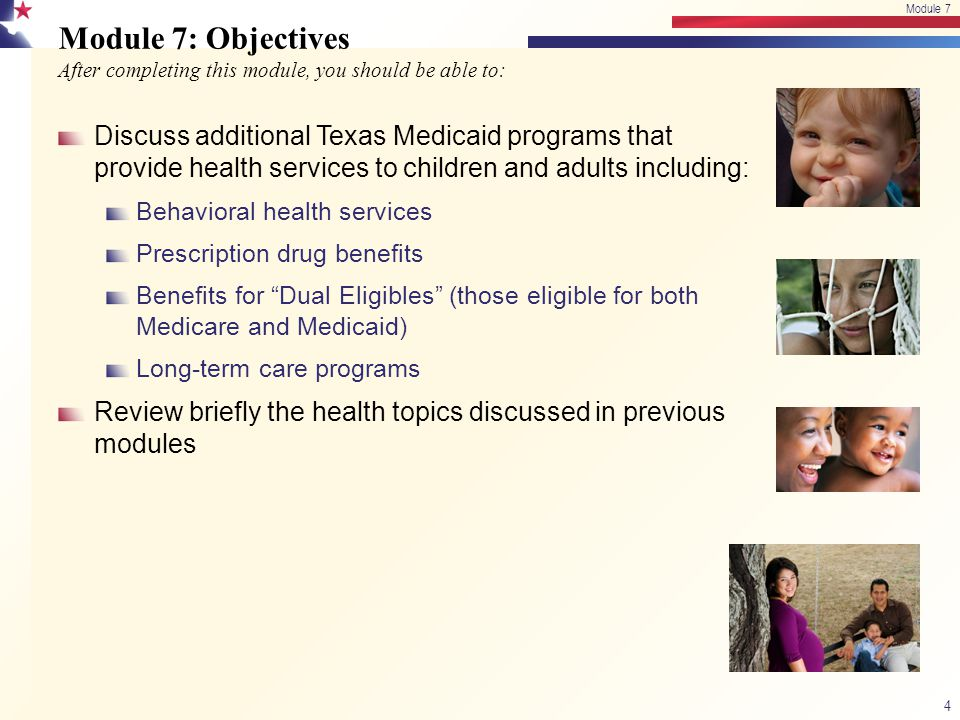 Module 7: Objectives After completing this module, you should be able to: Discuss additional Texas Medicaid programs that provide health services to c