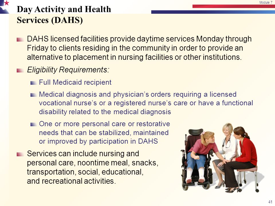 Day Activity and Health Services (DAHS) DAHS licensed facilities provide daytime services Monday through Friday to clients residing in the community i