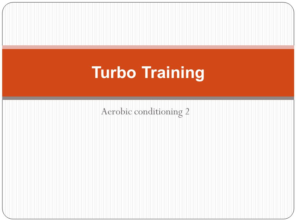 Aerobic conditioning 2 Turbo Training