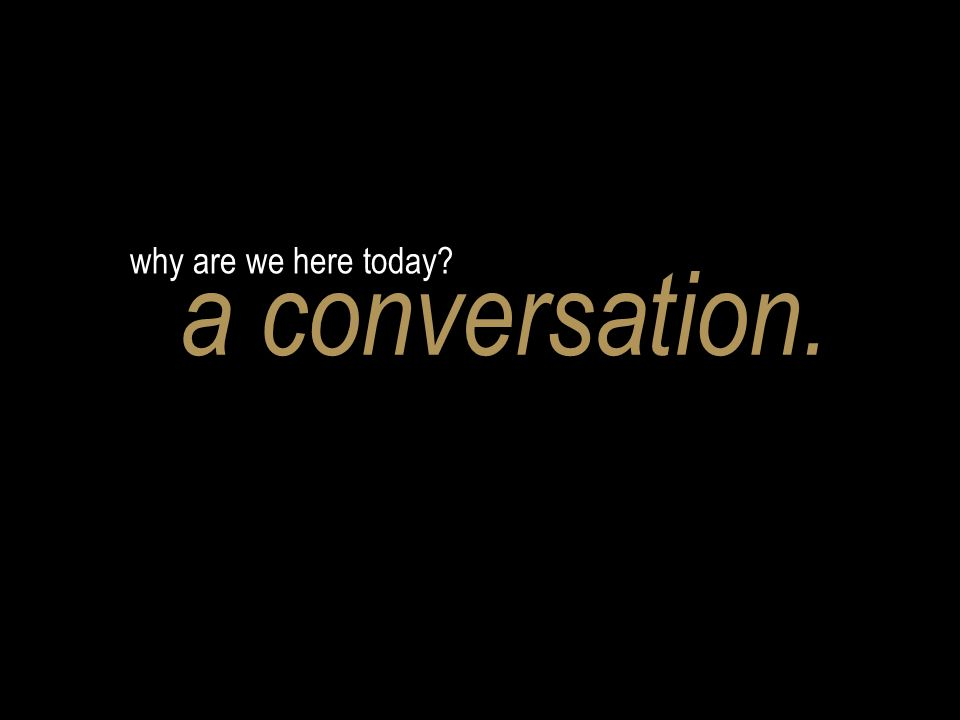 why are we here today a conversation.