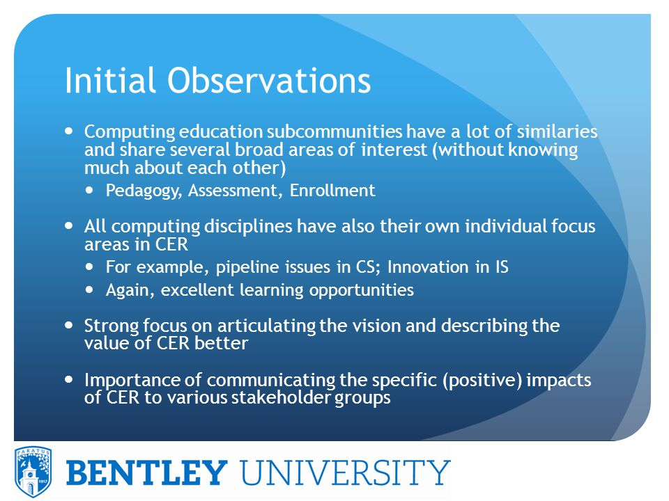 Initial Observations Improved communication between CER scholars across computing disciplines is very important – significant learning opportunities exist Natural forums for this are missing Could ICER become one.