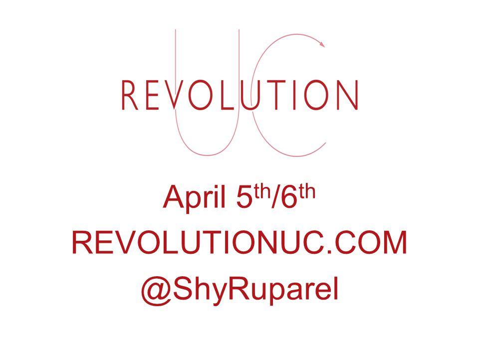 April 5 th /6 th REVOLUTIONUC.COM @ShyRuparel