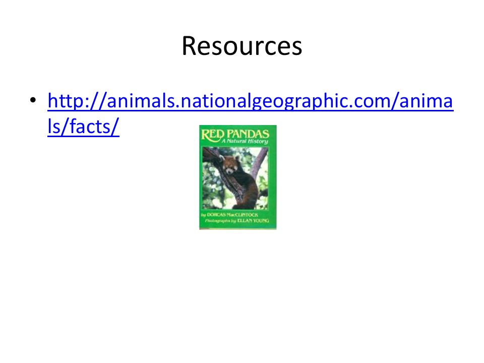 Resources http://animals.nationalgeographic.com/anima ls/facts/ http://animals.nationalgeographic.com/anima ls/facts/