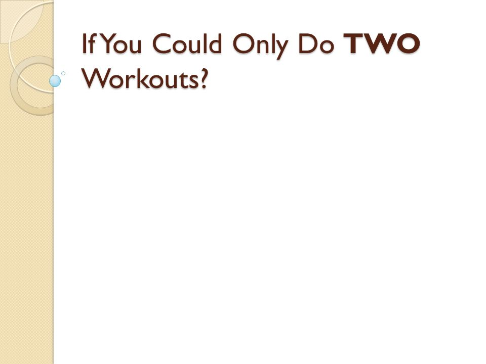 If You Could Only Do TWO Workouts?
