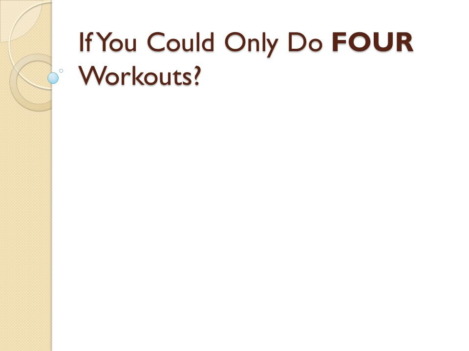 If You Could Only Do FOUR Workouts?