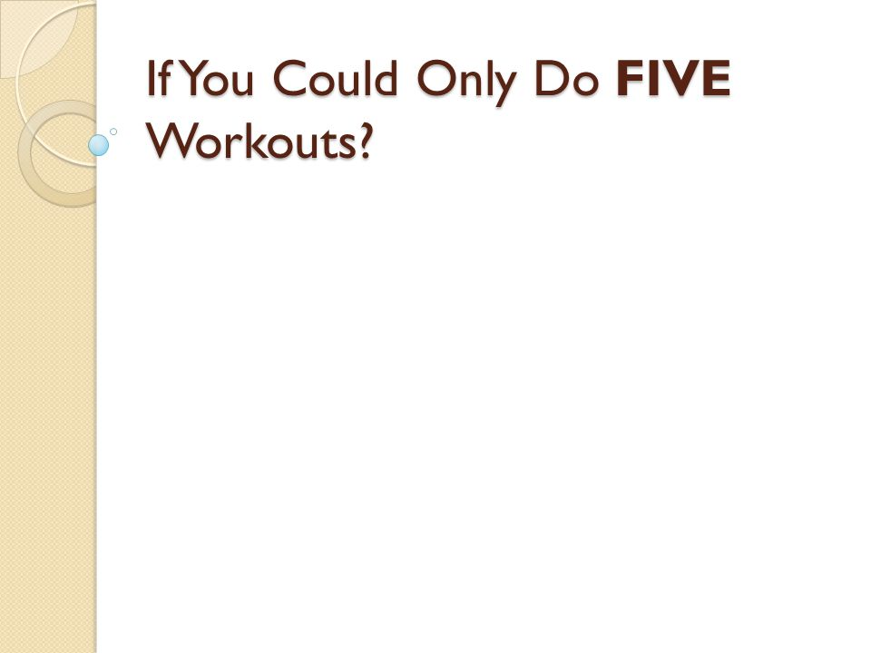If You Could Only Do FIVE Workouts?