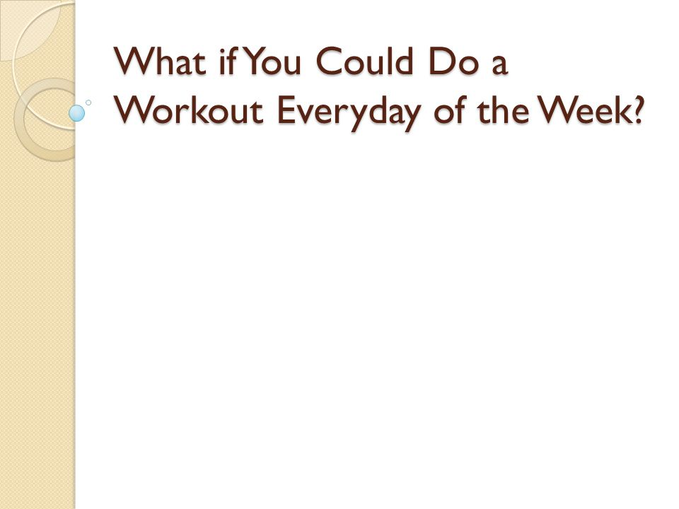 What if You Could Do a Workout Everyday of the Week?