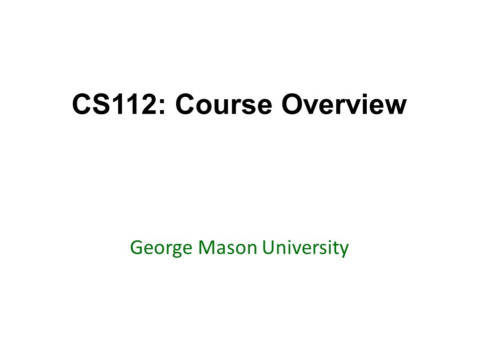 CS112: Course Overview George Mason University