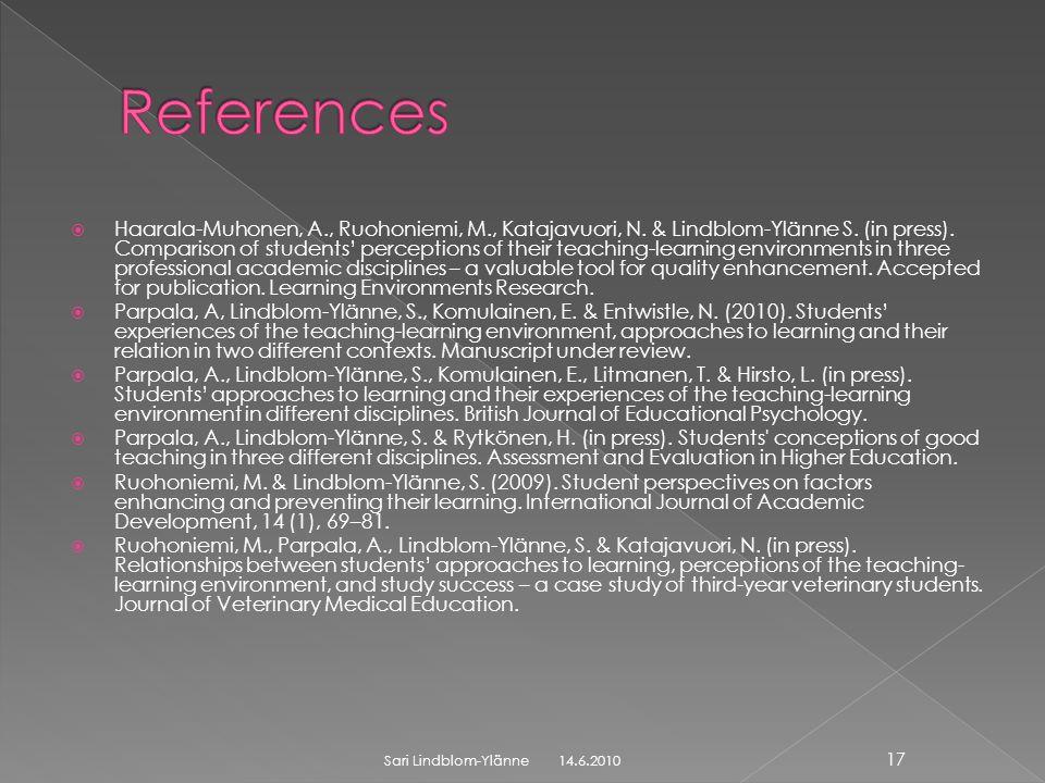  Haarala-Muhonen, A., Ruohoniemi, M., Katajavuori, N. & Lindblom-Ylänne S. (in press). Comparison of students' perceptions of their teaching-learning