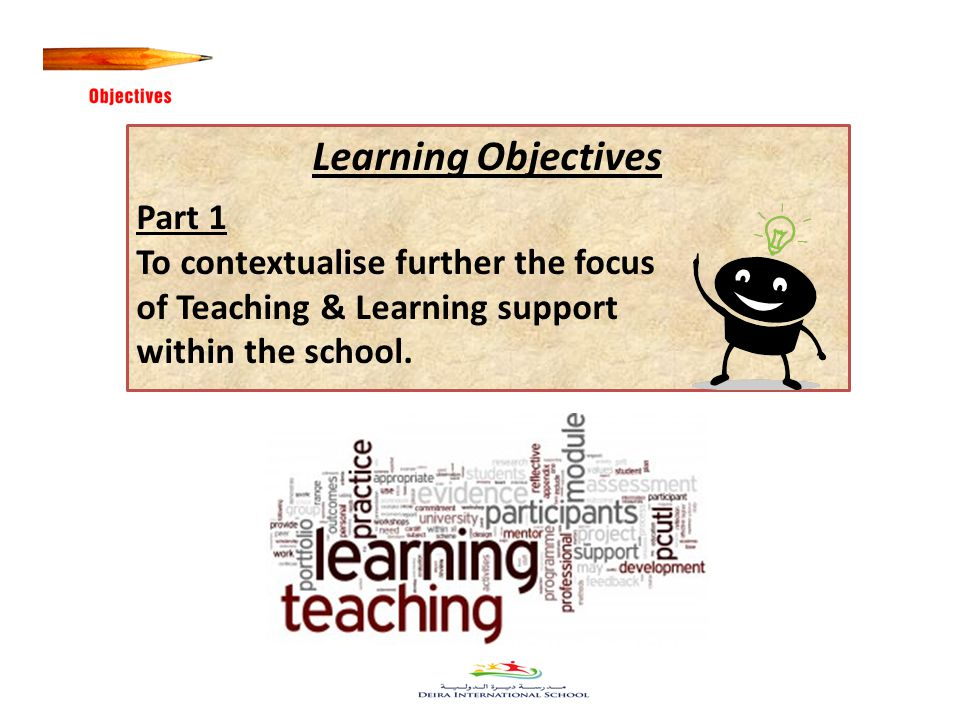3 Learning Objectives Part 1 To contextualise further the focus of Teaching & Learning support within the school.