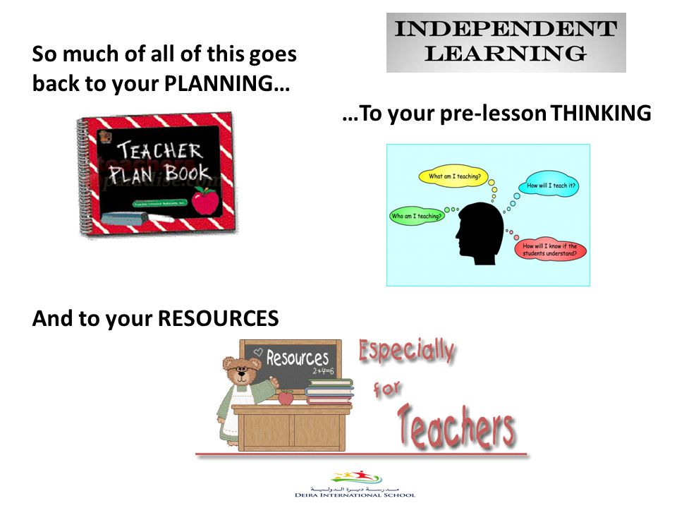 48 So much of all of this goes back to your PLANNING… …To your pre-lesson THINKING And to your RESOURCES