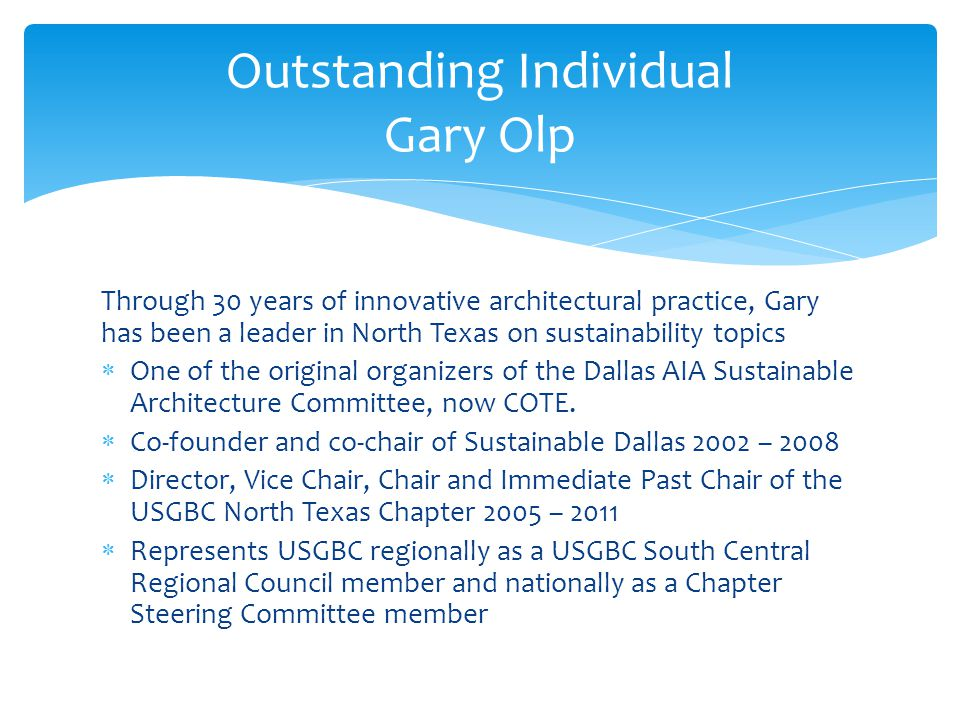 Through 30 years of innovative architectural practice, Gary has been a leader in North Texas on sustainability topics  One of the original organizers of the Dallas AIA Sustainable Architecture Committee, now COTE.