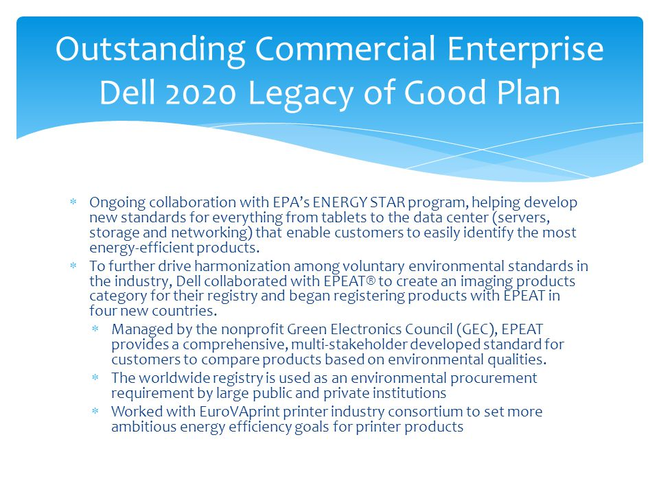  Ongoing collaboration with EPA's ENERGY STAR program, helping develop new standards for everything from tablets to the data center (servers, storage and networking) that enable customers to easily identify the most energy-efficient products.