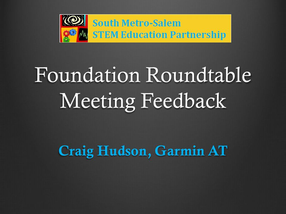 Foundation Roundtable Meeting Feedback Craig Hudson, Garmin AT