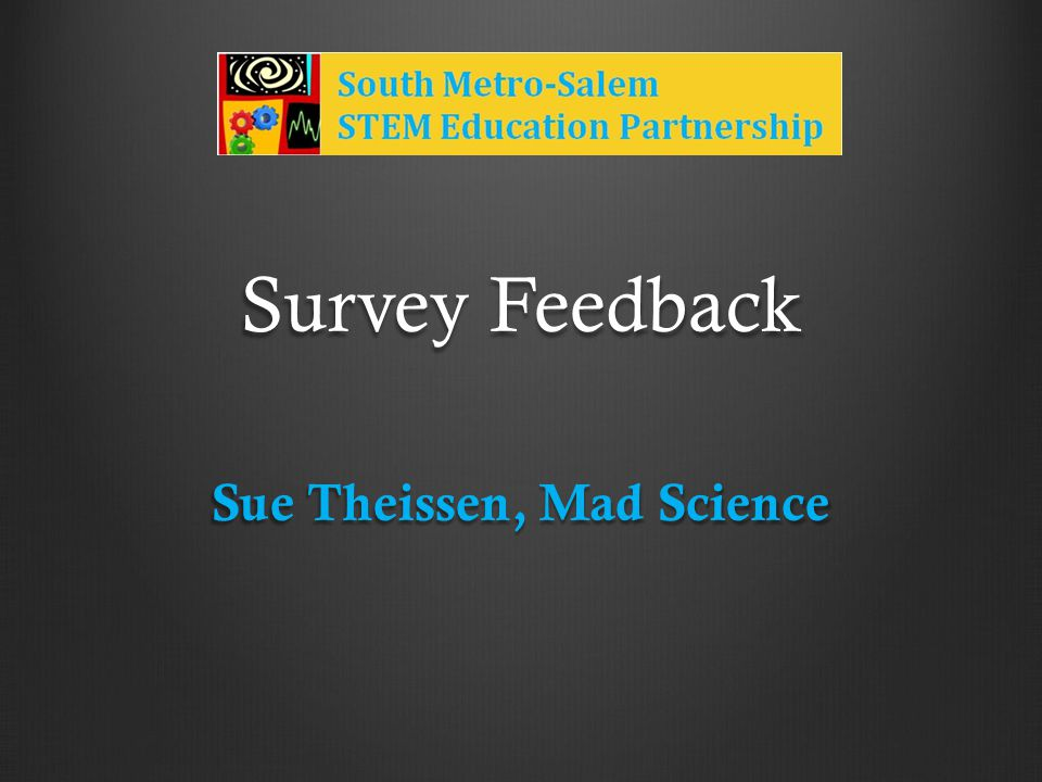 Survey Feedback Sue Theissen, Mad Science