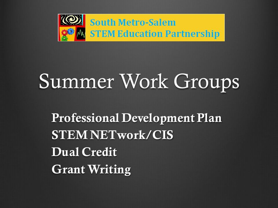 Summer Work Groups Professional Development Plan STEM NETwork/CIS Dual Credit Grant Writing