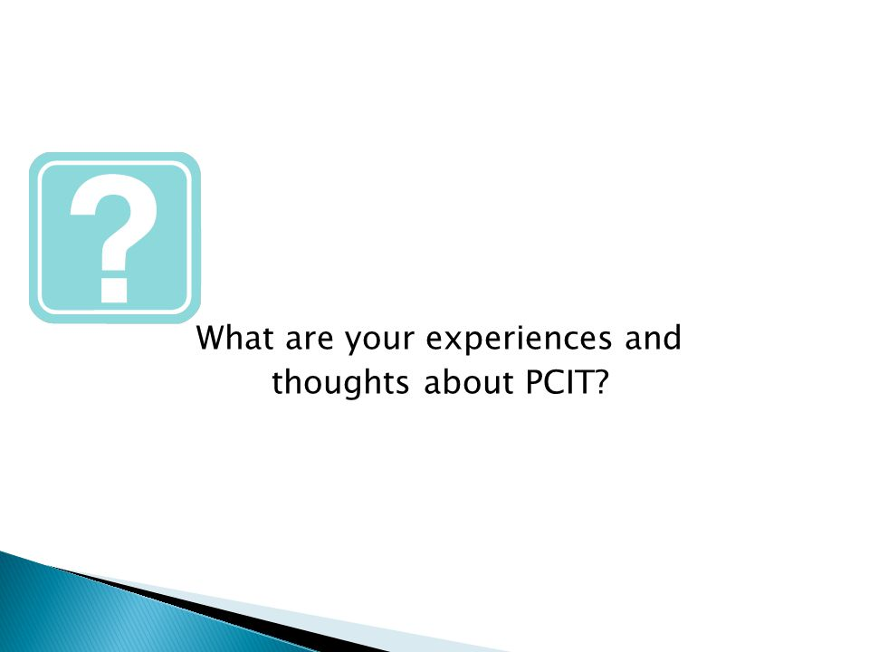 What are your experiences and thoughts about PCIT