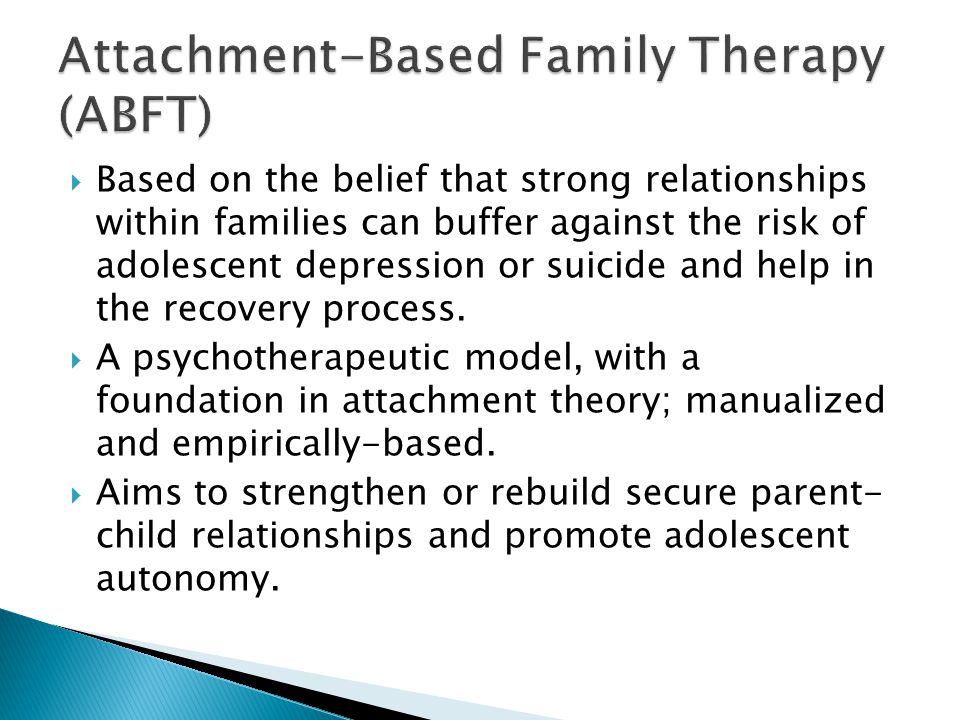  Based on the belief that strong relationships within families can buffer against the risk of adolescent depression or suicide and help in the recovery process.