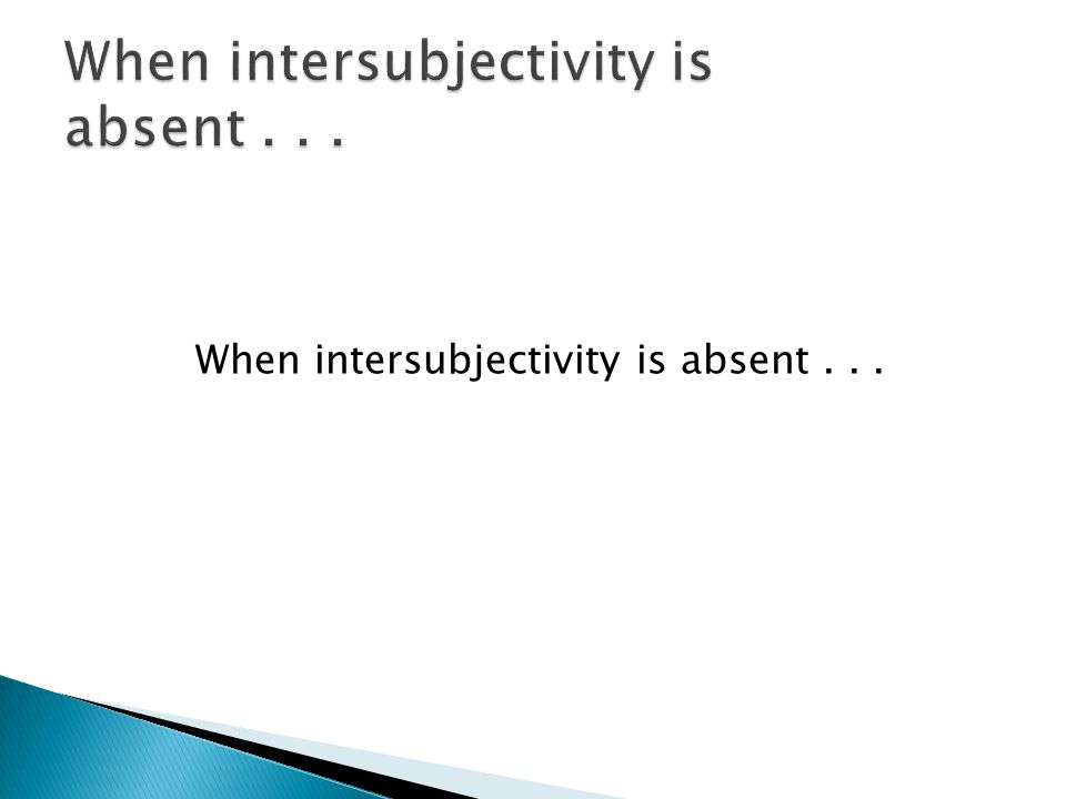 When intersubjectivity is absent...