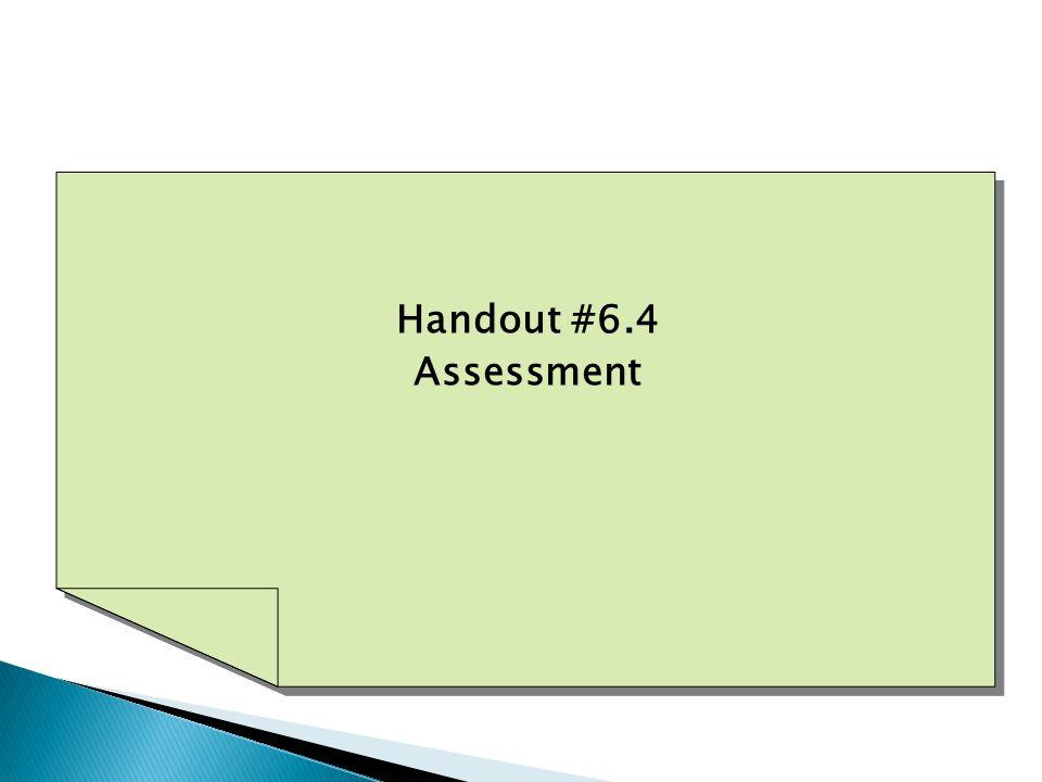 Handout #6.4 Assessment Handout #6.4 Assessment