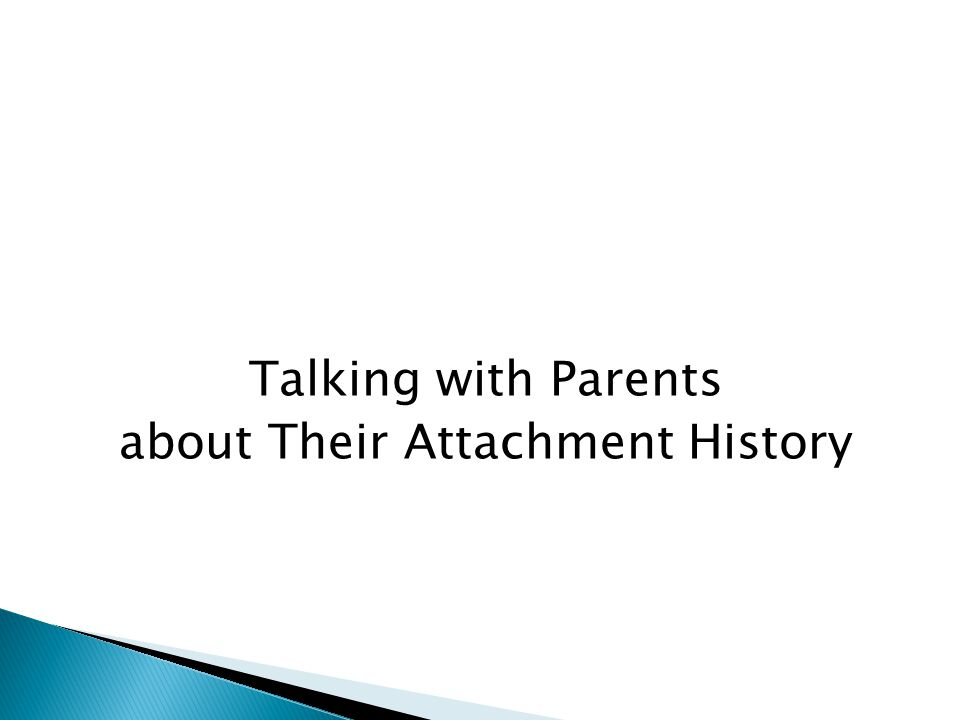 Talking with Parents about Their Attachment History