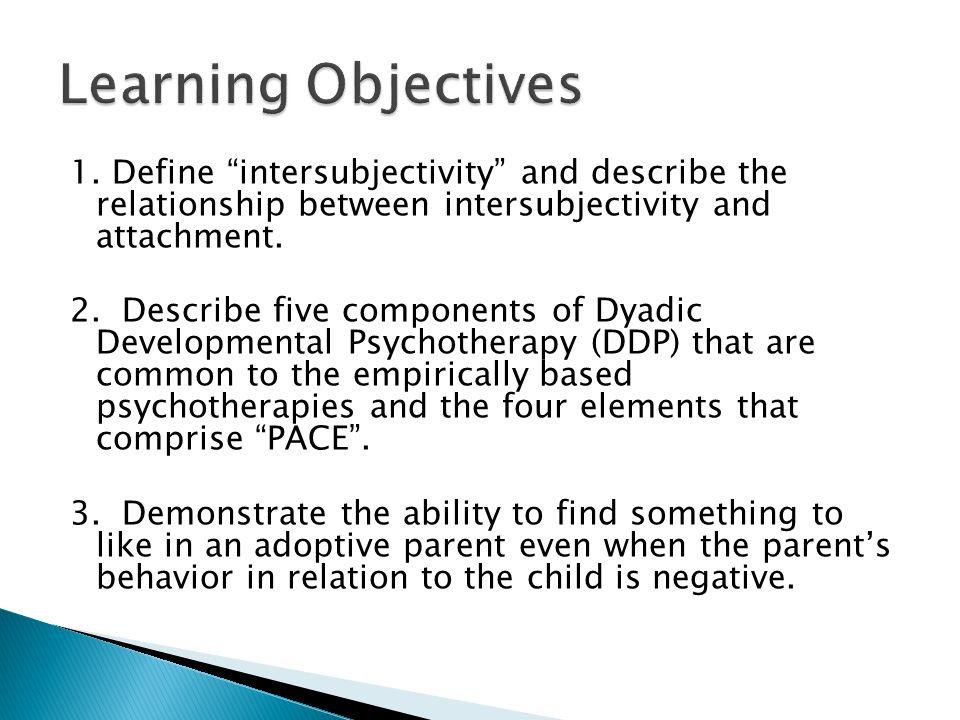 "1. Define ""intersubjectivity"" and describe the relationship between intersubjectivity and attachment. 2. Describe five components of Dyadic Developmen"