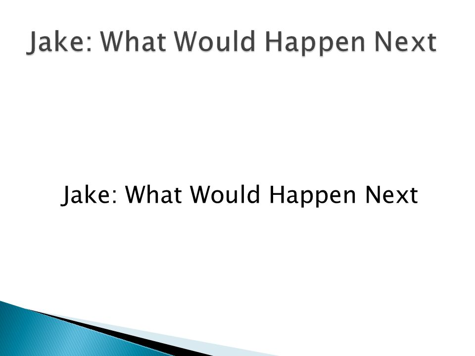 Jake: What Would Happen Next