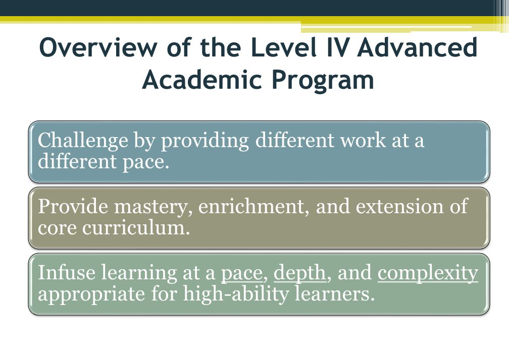 Overview of the Level IV Advanced Academic Program Challenge by providing different work at a different pace.