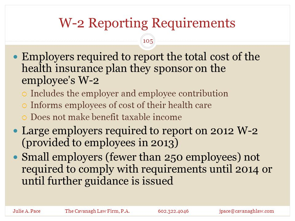 W-2 Reporting Requirements Julie A. Pace The Cavanagh Law Firm, P.A. 602.322.4046 jpace@cavanaghlaw.com 105 Employers required to report the total cos