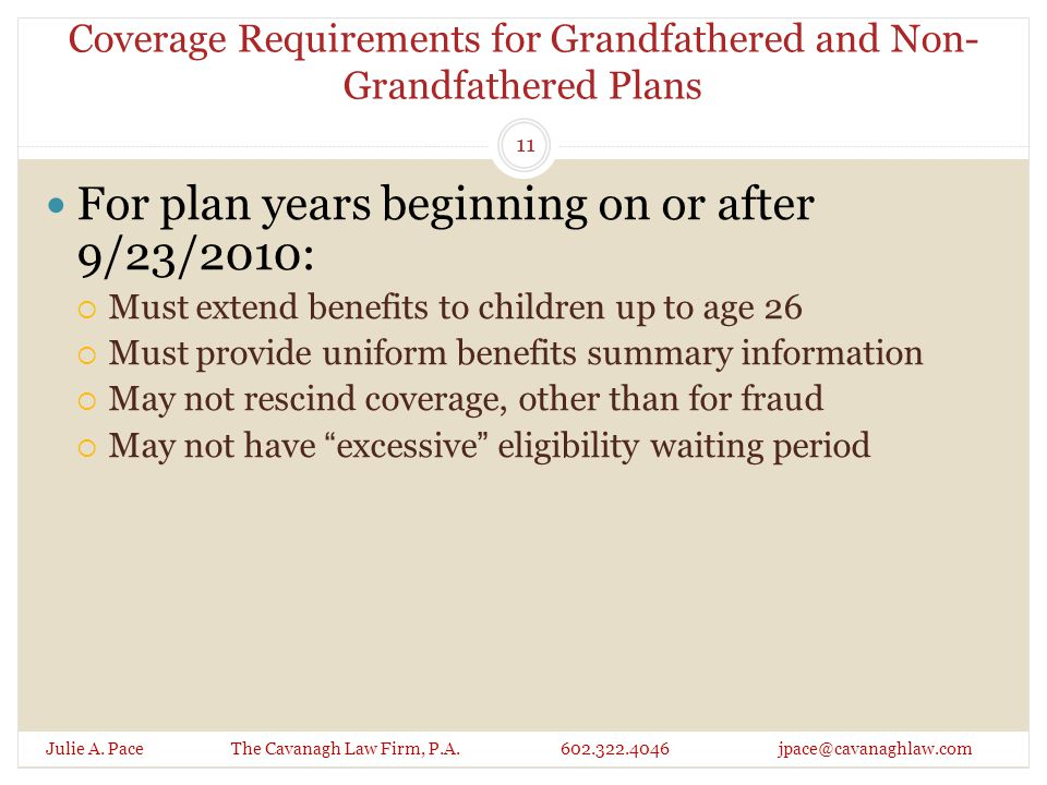 Coverage Requirements for Grandfathered and Non- Grandfathered Plans Julie A. Pace The Cavanagh Law Firm, P.A. 602.322.4046 jpace@cavanaghlaw.com For