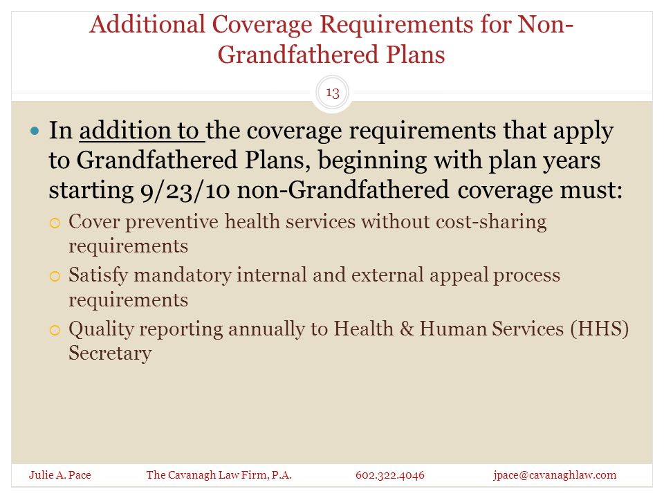 Additional Coverage Requirements for Non- Grandfathered Plans Julie A. Pace The Cavanagh Law Firm, P.A. 602.322.4046 jpace@cavanaghlaw.com In addition