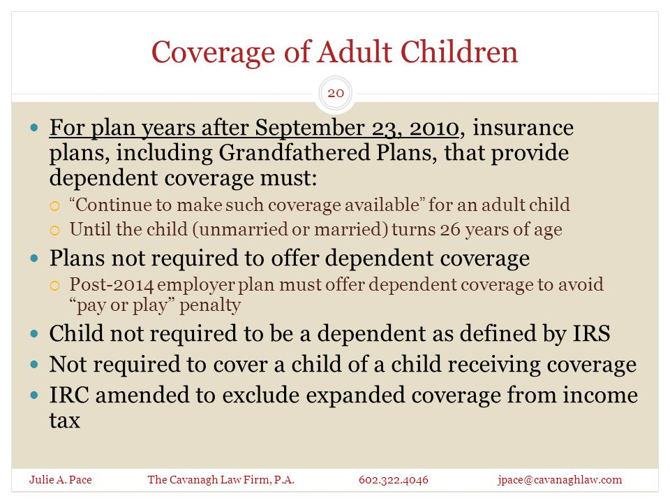 Coverage of Adult Children Julie A. Pace The Cavanagh Law Firm, P.A. 602.322.4046 jpace@cavanaghlaw.com For plan years after September 23, 2010, insur