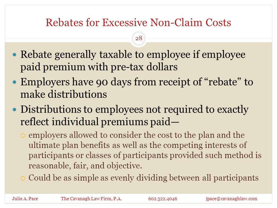 Rebates for Excessive Non-Claim Costs Julie A. Pace The Cavanagh Law Firm, P.A. 602.322.4046 jpace@cavanaghlaw.com Rebate generally taxable to employe